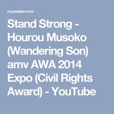 Stand Strong - Hourou Musoko (Wandering Son) amv AWA 2014 Expo (Civil Rights Award) - YouTube