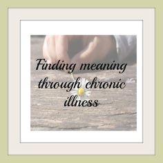 Chronic Mom: Finding meaning through chronic illness