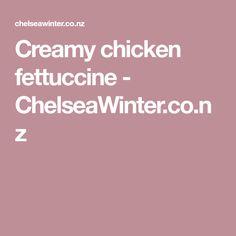 Creamy chicken fettuccine - ChelseaWinter.co.nz
