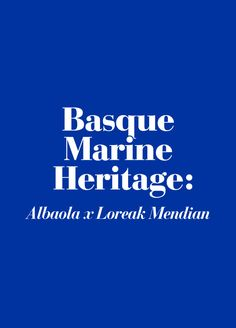 Basque Marine Heritage: Albaola x Loreak Mendian.