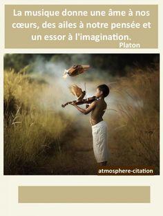 La musique    La musique donne une âme à nos cœurs, des ailes à notre pensée et un essor à l'imagination. Platon