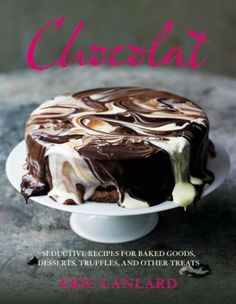 Chocolat: Chocolate Recipes For Desserts, Truffles, Cakes And Other Treats From Baking Mad's Eric Lanlard Cake And Bake Show, No Bake Cake, Chocolates, Eric Lanlard, Baking Recipes, Dessert Recipes, Cakes For Boys, Chocolate Recipes, Chocolate Cake