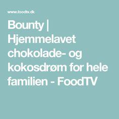 Bounty | Hjemmelavet chokolade- og kokosdrøm for hele familien - FoodTV