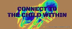 We start to understand that when we communicate with the child within - The Ten Stages