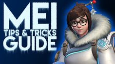 Overwatch - Tips And Tricks To Play With Mei