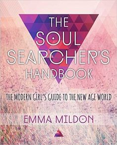 The Soul Searcher's Handbook: The Modern Girl's Guide To The New Age World, Emma Mildon