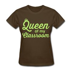 Queen of my Classroom http://kreativeinkinder.spreadshirt.com/
