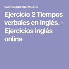 Ejercicio 2 Tiempos verbales en inglés. - Ejercicios inglés online
