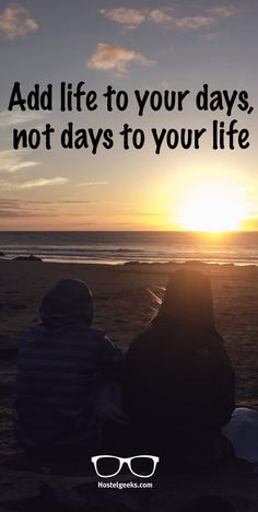 Add life to your days, not days to your life. Travel quote, insipirational quote. Find more travel quotes at http://hostelgeeks.com/travel-quotes/