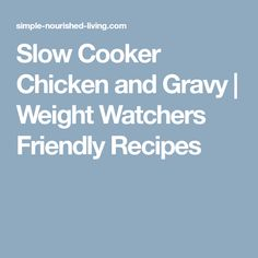 Slow Cooker Chicken and Gravy | Weight Watchers Friendly Recipes