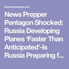 News Prepper  Pentagon Shocked: Russia Developing Planes 'Faster Than Anticipated'-Is Russia Preparing for World War III? - News Prepper