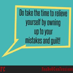 Do take the time to ‪#‎relieve‬ yourself by owning up to your mistakes and ‪#‎guilt‬!