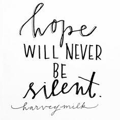 Hope will never be silent. Harvey Milk