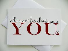 "All I Want For Christmas Is You! Plain and simple. Card measures 4""x6"" Back side is blank for your personal message to be written on. Comes with white outer envelope. This work is ©definedesign11 2011"