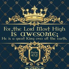 For the Lord Most High is awesome; He is a great King over all the earth. Psa 47:3