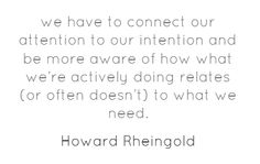 we have to connect our attention to our intention and...
