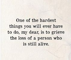 Grieving a person who is still alive...(sigh)...sadly, it happens