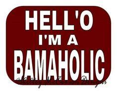 I'm a Bamaholic.....