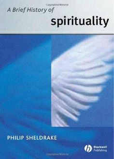 A Brief History of Spirituality by Philip Sheldrake. Charts the main figures, ideas, images and historical periods, showing how and why spirituality has changed and developed over the centuries.