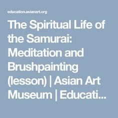 The Spiritual Life of the Samurai: Meditation and Brushpainting (lesson) | Asian Art Museum | Education