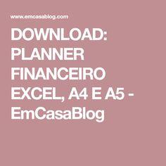 DOWNLOAD: PLANNER FINANCEIRO EXCEL, A4 E A5 - EmCasaBlog