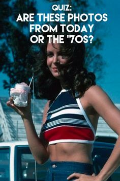 Can You Guess If the Photo is From the '70s or Today? Take the quiz and find out.