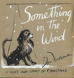 "Something in the Wind, Subtitle: ""A Dog's Own Story of Christmas"" An unfinished book by Don Freeman. The complete text exists."