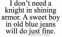 So very true! Love my guy in old blue jeans! Cute Quotes, Great Quotes, Quotes To Live By, Funny Quotes, Inspirational Quotes, Qoutes, Son Quotes, Baby Quotes, Family Quotes