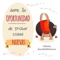 """""""dame la OPORTUNIDAD de probar cosas NUEVAS"""" #Talentina #espirituemprendedor #educaciónemocional"""