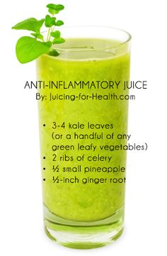 This juice combo has all the right ingredients to gradually relieve inflammation. JUICE RECIPE: - 3-4 kale leaves (or a handful of any green leafy vegetables) - 2 ribs of celery - ½ small pineapple - ½-inch ginger root Information by: www.juicing-for-health.com
