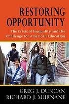Restoring opportunity : the crisis of inequality and the challenge for American education