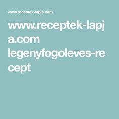 www.receptek-lapja.com legenyfogoleves-recept