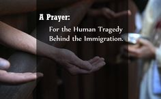 A Prayer for the Human Tragedy Behind the Immigration.