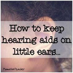 Ideas for keeping hearing aids & cochlear implants on little ones... MamaVonTeacher: Resource List: Keeping Hearing Aids on Young Children...