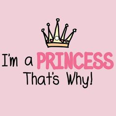 Any girl can be a princess in her own mind :)