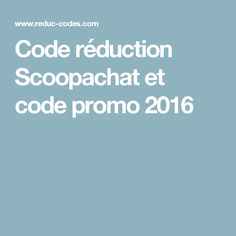 Code réduction Scoopachat et code promo 2016