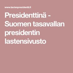 Presidenttinä - Suomen tasavallan presidentin lastensivusto Finland, Learning, School, Classroom, Kids, Historia, Class Room, Young Children, Boys