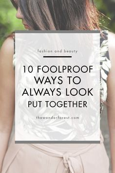 10 Foolproof Ways to Always Look Put Together - Wonder Forest - Capsule Wardrobe Look Here, Look At You, How To Look Classy, How To Look Pretty, Stay Classy, How To Look Better, Outfits Casual, Fall Outfits, Summer Outfits