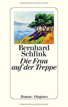 Die Frau auf der Treppe: Amazon.de: Bernhard Schlink: Bücher
