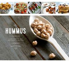 Chickpeas: Sweet and Savory Recipes from Hummus to Desserts