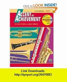 Accent on Achievement, Bk 2 E-Flat Alto Saxophone (Book  CD) (0038081166353) John OReilly, Mark Williams , ISBN-10: 0739004700  , ISBN-13: 978-0739004708 ,  , tutorials , pdf , ebook , torrent , downloads , rapidshare , filesonic , hotfile , megaupload , fileserve