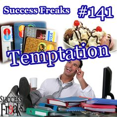 """Success Freaks #141 - Temptations  Join Mordant & McFall in Episode #141 as they trudge down that dark, spooky road-more-traveled-by path that is Temptation.  Sharing some of their own """"distractions,"""" your Success-Freaky men let you know that having temptations is not bad but normal, and anyone at anytime has them.  Welcome to the Being Human club."""
