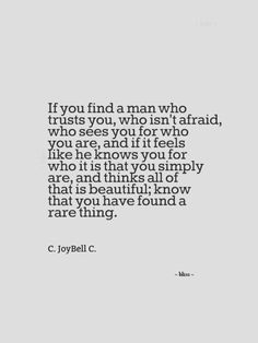 """""""... you have found a rare thing"""" -C.JoyBell C."""