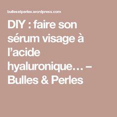 DIY : faire son sérum visage à l'acide hyaluronique… – Bulles & Perles