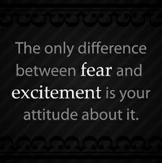 """""""The only difference between fear and #excitement is your #attitude about it."""" Great #quote!"""