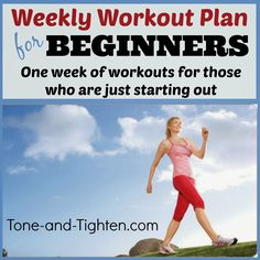 Weekly Workout Plan- Beginner Workouts on Tone-and-Tighten.com. Want to start working out but aren't sure where to start? Here's your plan!