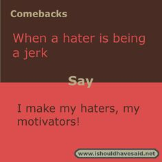 """"""" Here are some great comebacks for haters that you might like. Best Roasts Comebacks, Mean Comebacks, Best Comebacks Ever, Savage Comebacks, Snappy Comebacks, Comebacks And Insults, Funny Comebacks, Funny Pranks, Funny Texts"""