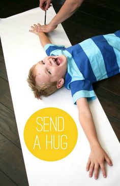 Draw your kids arms and head on a long piece of paper and send that hug to somebody far away :)