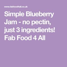 Simple Blueberry Jam - no pectin, just 3 ingredients! Fab Food 4 All