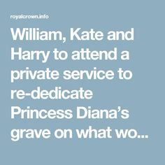 William, Kate and Harry to attend a private service to re-dedicate Princess Diana's grave on what would have been her 56th birthday | Royal News
